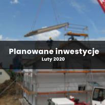 Planowane inwestycje - luty 2020